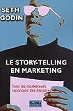 Storytelling et marketing : tous les marketeurs racontent des histoires