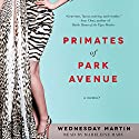 Primates of Park Avenue: Adventures Inside the Secret Sisterhood of Manhattan Moms Audiobook by Wednesday Martin Narrated by Madeleine Maby