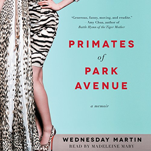 Primates of Park Avenue: Adventures Inside the Secret Sisterhood of Manhattan Moms Audiobook [Free Download by Trial] thumbnail