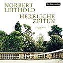 Herrliche Zeiten: Roman einer Familie Hörbuch von Norbert Leithold Gesprochen von: Uve Teschner