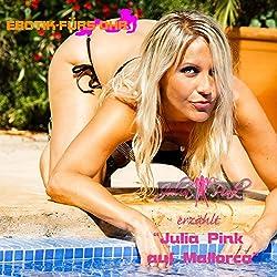 Julia Pink auf Mallorca (Erotik fürs Ohr)