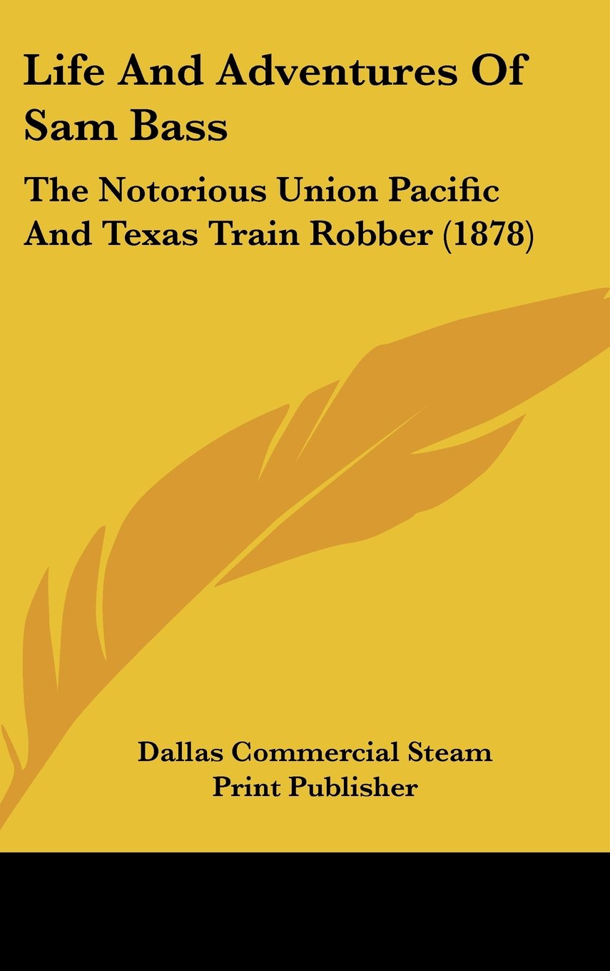 Download Life and Adventures of Sam Bass: The Notorious Union Pacific and Texas Train Robber (1878) ebook