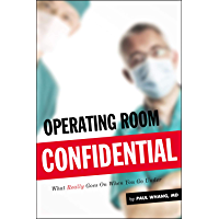Operating Room Confidential: What Really Goes On When You Go Under
