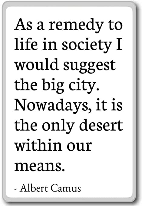 As A Remedy To Life In Society I Would Suggest Albert Camus