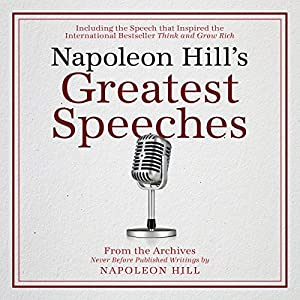 Napoleon Hill's Greatest Speeches: An Official Publication of The Napoleon Hill Foundation Audiobook