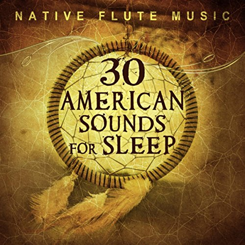 30 American Sounds for Sleep: Native Flute Music – Shamanic Dreaming, Peaceful Music, Total Tranquility, Relaxing Instrumental Songs, Mystic Lullabies from the South