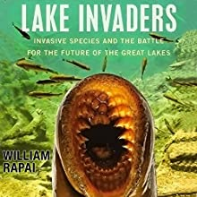 Lake Invaders: Invasive Species and the Battle for the Future of the Great Lakes Audiobook by William Rapai Narrated by David Gilmore