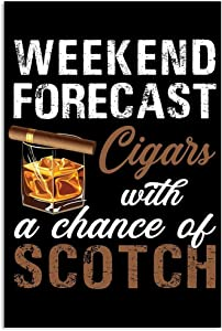 Weekend Forecast – Cigars – Scotch Poster, Cigar Poster No Frame/Wrapped Canvas Wall Decor Full Size, Gifts For Christmas, Birthday, Valentine's Day, Thanksgiving (16x24 in)