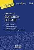 Elementi di Statistica sociale: Analisi monovariata - Analisi bivariata - Regressione semplice - Regressione multipla - Inferenza statistica e campionamento (Il timone)