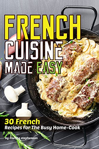 French cuisine made easy 30 french recipes for the busy home cook french cuisine made easy 30 french recipes for the busy home cook by forumfinder Image collections
