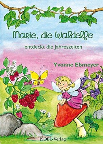 Marie, die Waldelfe: ... entdeckt die Jahreszeiten