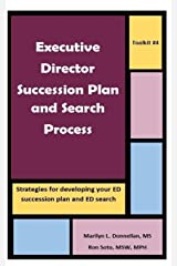 Executive Director Succession Plan and Search Process: Strategies for developing your ED succession plan and ED search (Toolkits) (Volume 4) Paperback