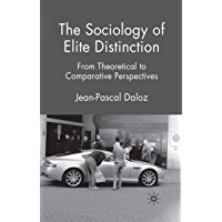 The Sociology of Elite Distinction: From Theoretical to Comparative Perspectives (English Edition)