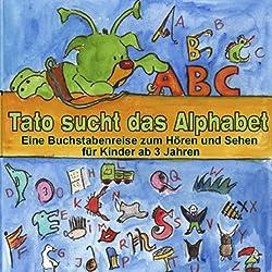 Tato sucht das Alphabet. Eine Buchstabenreise für Kinder ab 3 Jahren
