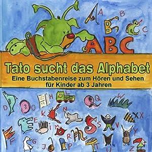 Tato sucht das Alphabet. Eine Buchstabenreise für Kinder ab 3 Jahren Hörbuch