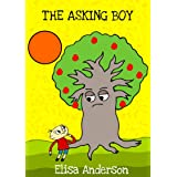 The Asking Boy – A Kid's Story Book about True Love for children ages 3 to 5 years upwards: Inspired by a classic tale told i