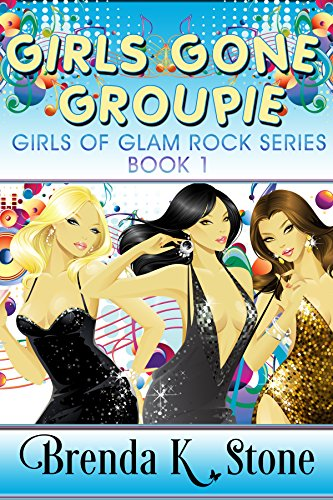 (Girls Gone Groupie (Girls of Glam Rock Series Book)