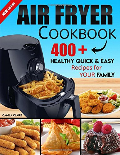 Air fryer Cookbook: 400+ Healthy Quick & Easy Recipes For Your Family PDF