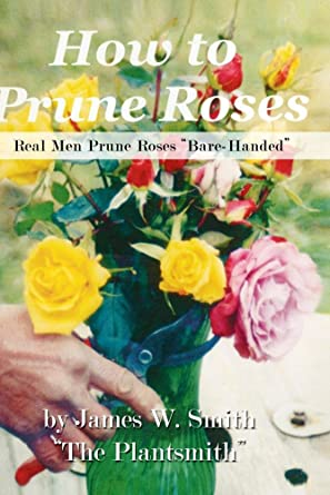 Amazon Com How To Prune Roses Real Men Prune Roses Bare Handed