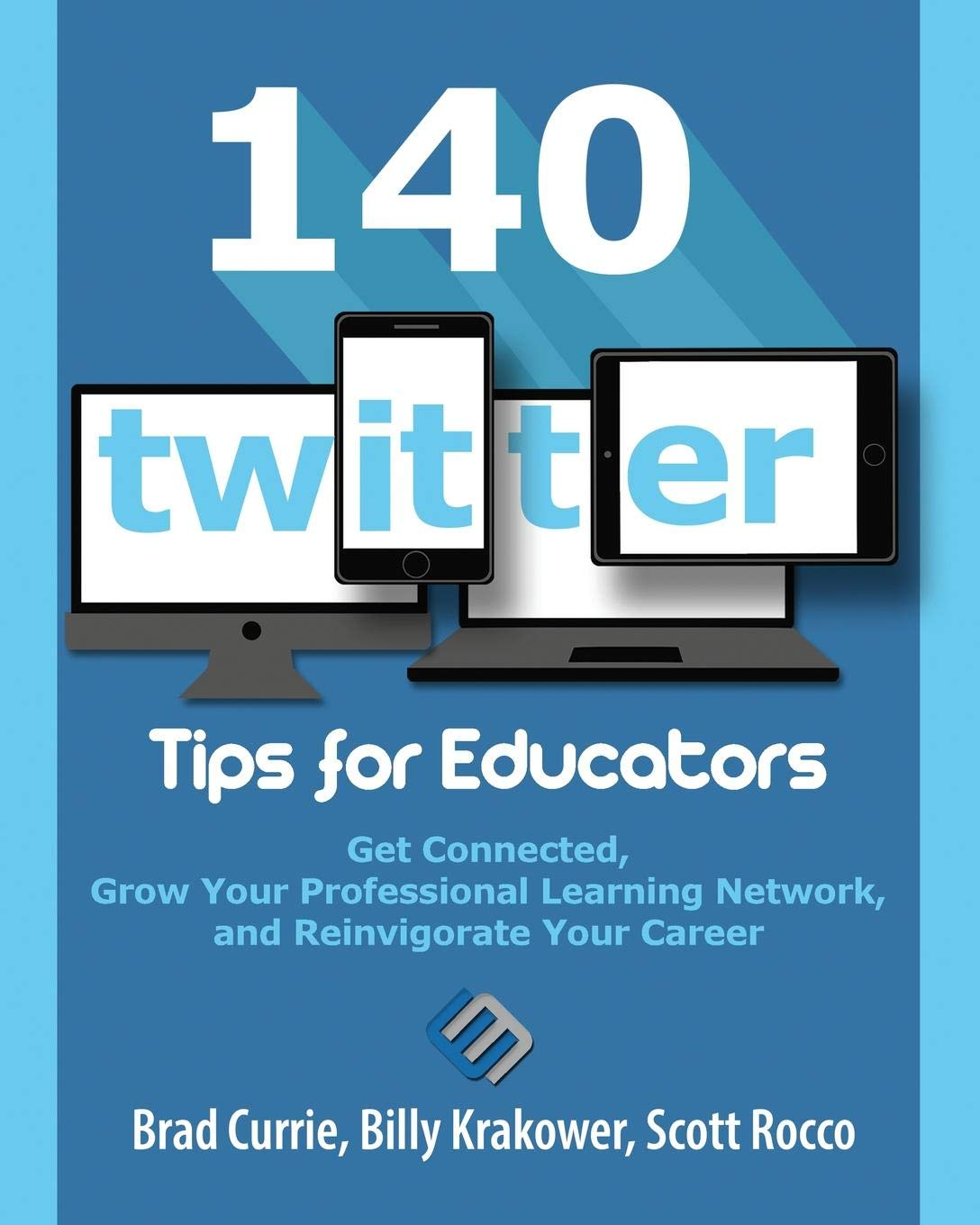 140 Twitter Tips for Educators: Get Connected, Grow Your