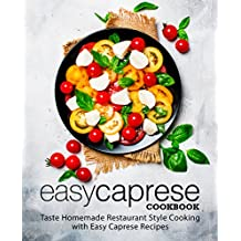 Easy Caprese Cookbook: Taste Homemade Restaurant Style Cooking with Easy Caprese Recipes