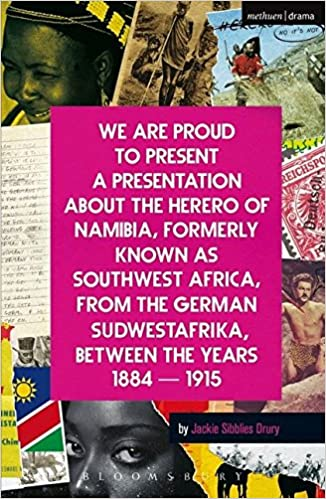 We Are Proud To Present a Presentation About the Herero of Namibia, Formerly Known as Southwest Africa, From the German Sudwestafrika, Between the Years 1884 - 1915 (Modern Plays)
