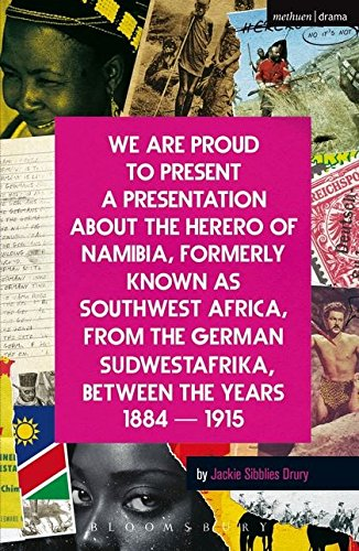We Are Proud To Present A Presentation About The Herero Of Namibia Formerly Known As Southwest Africa From The German Sudwestafrika Between The Years 1884   1915  Modern Plays