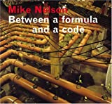 img - for Mike Nelson: Between a Formula and a Code book / textbook / text book