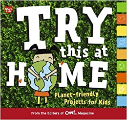 Try This At Home Planet Friendly Projects For Kids Owl Magazine