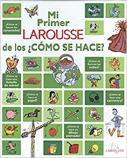 Mi primer LAROUSSE de los ¿cómo se hace?: My first Larousse of How is it made? (Spanish Edition): Editors of Larousse/Marabout: 9789702222057: Amazon.com: ...