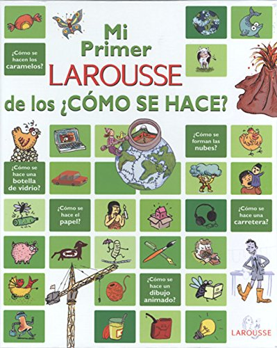 Mi primer LAROUSSE de los ¿como se hace?: My first Larousse of How is it made? (Spanish Edition) [Editors of Larousse/Marabout] (Tapa Dura)