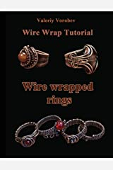 Wire wrap Jewelry tutorial. Wire wrapped rings.: Wire wrapped rings. A step by step guide. An Illustrated tutorial of the Wire Wrapping Art. (Wire wrap Jewelry tutorials) (Volume 20) Paperback