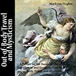 Out-of-Body Travel and Mysticism: A Primer on the Basics of Out-of-Body Experiences and Energetic Law in Out-of-Body Travel and Mysticism | Marilynn Hughes
