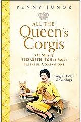 All The Queen's Corgis: Corgis, dorgis and gundogs: The story of Elizabeth II and her most faithful companions Hardcover