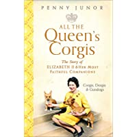 All The Queen's Corgis: Corgis, dorgis and gundogs: The story of Elizabeth II and her most faithful companions