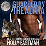 Guarded by the Alpha: Shifters, Inc | Heather Hildenbrand,Holly Eastman