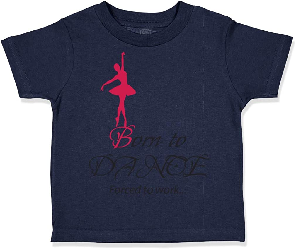Custom Toddler T-Shirt Born to Dance Forced Work Sport Dancing Cotton