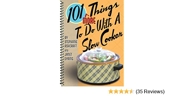 Amazon.com: 101 More Things to do with a Slow Cooker (101 Things to do With) eBook: Stephanie Ashcraft: Kindle Store