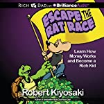 Rich Dad's Escape the Rat Race: Learn How Money Works and Become a Rich Kid | Robert T. Kiyosaki