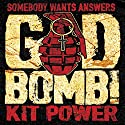 GodBomb! Audiobook by Kit Power Narrated by Chris Barnes