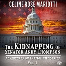 The Kidnapping of Senator Andy Thompson: Adventures on Capitol Hill Series, Book 1 Audiobook by Celine Rose Mariotti Narrated by Ellery Truesdell