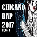 Chicano Rap 2017 Book 1 [Explicit]