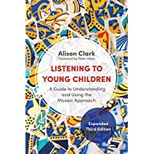 Listening to Young Children, Expanded Third Edition: A Guide to Understanding and Using the Mosaic Approach