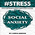 #STRESS: How to Overcome Social Anxiety and Shyness: A Step-by-Step Guide so You Can Be Yourself While Being More Confident and Outgoing Audiobook by Chris Adkins Narrated by Michael Pauley