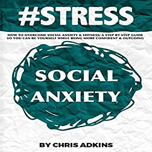 #STRESS: How to Overcome Social Anxiety and Shyness Audiobook
