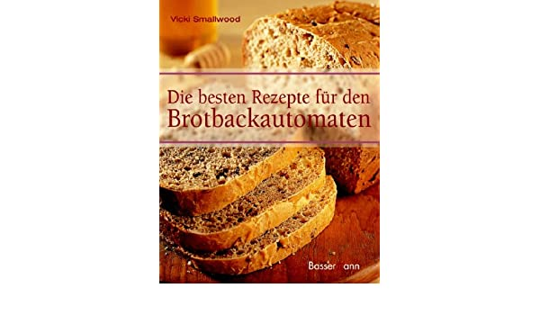 Die besten Rezepte für den Brotbackautomaten: 9783809418542 ... | {Brotbackautomaten 51}