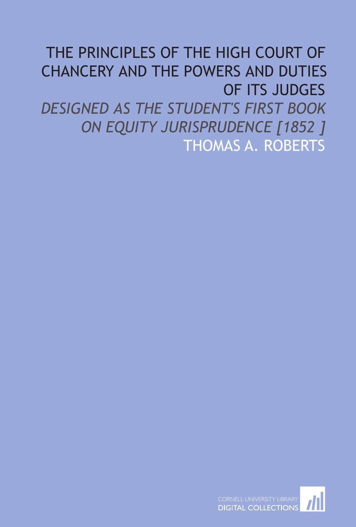 Download The Principles of the High Court of Chancery and the Powers and Duties of Its Judges: Designed as the Student's First Book on Equity Jurisprudence [1852 ] ebook