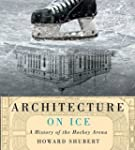 Architecture on Ice: A History of the...