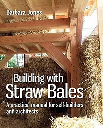 Construction House Bale Straw (Building with Straw Bales: A Practical Manual for Self-Builders and Architects (Sustainable Building))