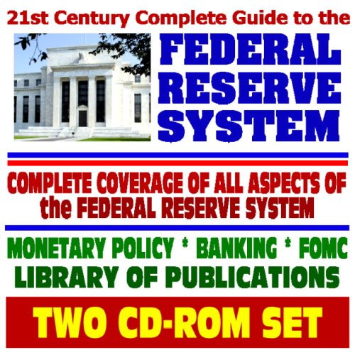 21st Century Complete Guide to the Federal Reserve System, Monetary Policy, Banking, FOMC, Library of Publications, Banking Regulations (Two CD-ROM Set)